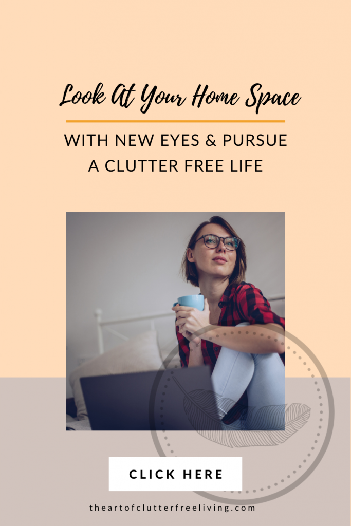 Look at Your Home Space with New Eyes and Pursue a Clutter Free Life